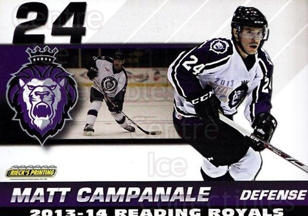 2013-14 Reading Royals #6 Matt Campanale<br/>2 In Stock - $3.00 each - <a href=https://centericecollectibles.foxycart.com/cart?name=2013-14%20Reading%20Royals%20%236%20Matt%20Campanale...&price=$3.00&code=696254 class=foxycart> Buy it now! </a>