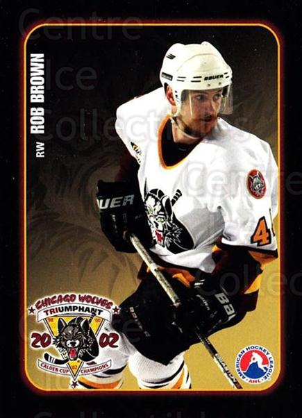 2002-03 Chicago Wolves #2 Rob Brown<br/>3 In Stock - $3.00 each - <a href=https://centericecollectibles.foxycart.com/cart?name=2002-03%20Chicago%20Wolves%20%232%20Rob%20Brown...&quantity_max=3&price=$3.00&code=696462 class=foxycart> Buy it now! </a>