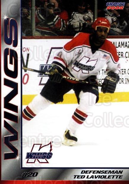 2001-02 Kalamazoo Wings #21 Ted Laviolette<br/>1 In Stock - $3.00 each - <a href=https://centericecollectibles.foxycart.com/cart?name=2001-02%20Kalamazoo%20Wings%20%2321%20Ted%20Laviolette...&quantity_max=1&price=$3.00&code=696560 class=foxycart> Buy it now! </a>