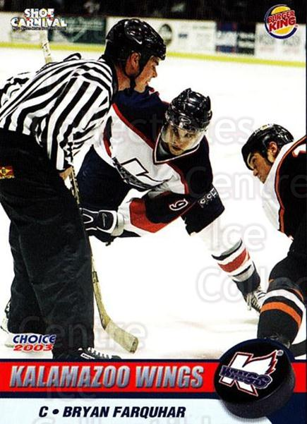 2002-03 Kalamazoo Wings #7 Bryan Farquhar<br/>1 In Stock - $3.00 each - <a href=https://centericecollectibles.foxycart.com/cart?name=2002-03%20Kalamazoo%20Wings%20%237%20Bryan%20Farquhar...&quantity_max=1&price=$3.00&code=696571 class=foxycart> Buy it now! </a>
