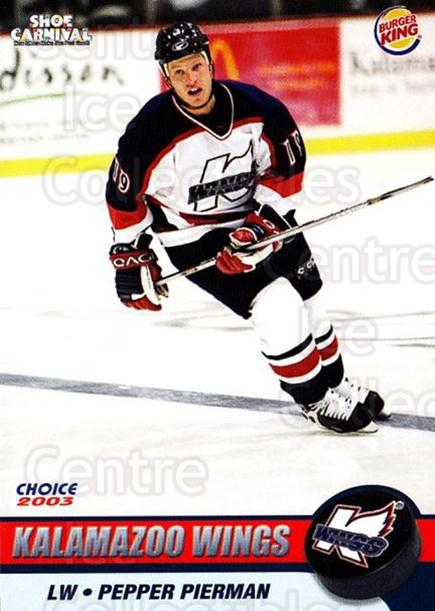 2002-03 Kalamazoo Wings #13 Pete Pierman<br/>1 In Stock - $3.00 each - <a href=https://centericecollectibles.foxycart.com/cart?name=2002-03%20Kalamazoo%20Wings%20%2313%20Pete%20Pierman...&quantity_max=1&price=$3.00&code=696577 class=foxycart> Buy it now! </a>