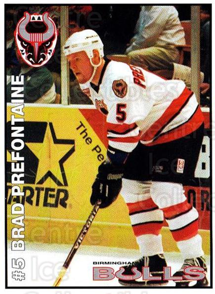 1995-96 Birmingham Bulls #5 Brad Prefontaine<br/>1 In Stock - $3.00 each - <a href=https://centericecollectibles.foxycart.com/cart?name=1995-96%20Birmingham%20Bulls%20%235%20Brad%20Prefontain...&quantity_max=1&price=$3.00&code=699326 class=foxycart> Buy it now! </a>