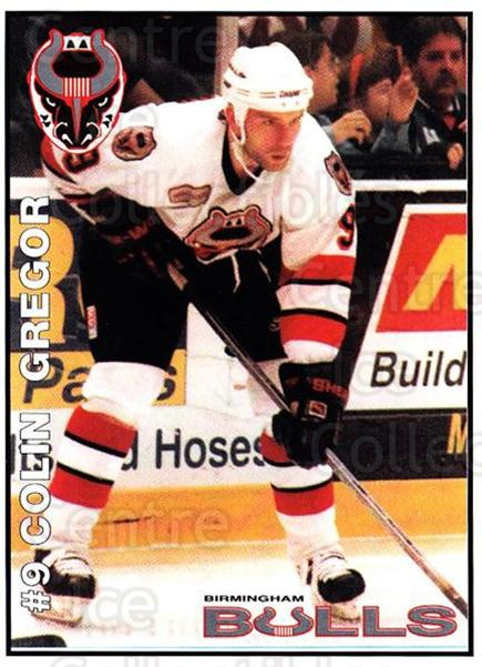 1995-96 Birmingham Bulls #9 Colin Gregor<br/>2 In Stock - $3.00 each - <a href=https://centericecollectibles.foxycart.com/cart?name=1995-96%20Birmingham%20Bulls%20%239%20Colin%20Gregor...&quantity_max=2&price=$3.00&code=699330 class=foxycart> Buy it now! </a>