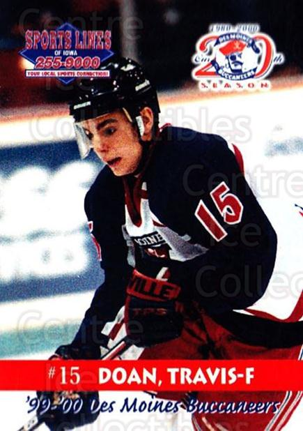 1999-00 Des Moines Buccaneers #11 Travis Doan<br/>1 In Stock - $3.00 each - <a href=https://centericecollectibles.foxycart.com/cart?name=1999-00%20Des%20Moines%20Buccaneers%20%2311%20Travis%20Doan...&price=$3.00&code=699420 class=foxycart> Buy it now! </a>