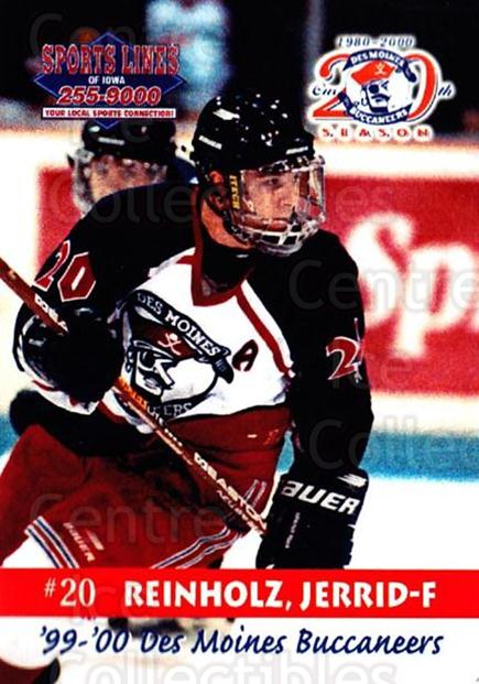 1999-00 Des Moines Buccaneers #16 Jerrid Reinholz<br/>1 In Stock - $3.00 each - <a href=https://centericecollectibles.foxycart.com/cart?name=1999-00%20Des%20Moines%20Buccaneers%20%2316%20Jerrid%20Reinholz...&price=$3.00&code=699425 class=foxycart> Buy it now! </a>