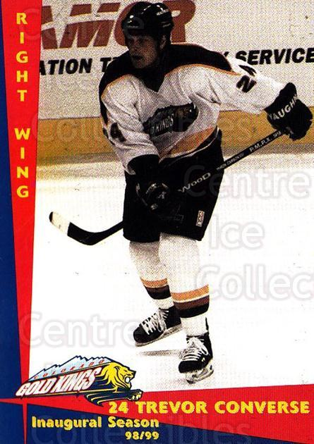 1998-99 Colorado Gold Kings #2 Trevor Converse<br/>1 In Stock - $3.00 each - <a href=https://centericecollectibles.foxycart.com/cart?name=1998-99%20Colorado%20Gold%20Kings%20%232%20Trevor%20Converse...&quantity_max=1&price=$3.00&code=700052 class=foxycart> Buy it now! </a>