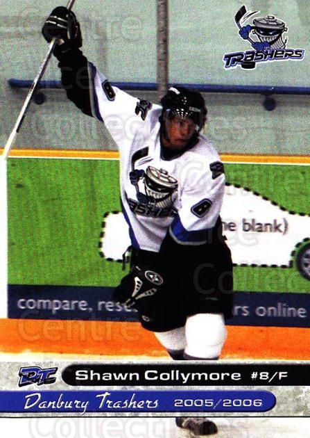 2005-06 Danbury Trashers #5 Shawn Collymore<br/>1 In Stock - $3.00 each - <a href=https://centericecollectibles.foxycart.com/cart?name=2005-06%20Danbury%20Trashers%20%235%20Shawn%20Collymore...&quantity_max=1&price=$3.00&code=700129 class=foxycart> Buy it now! </a>
