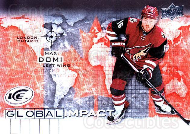 2015-16 UD Ice Global Impact #MD Max Domi<br/>2 In Stock - $5.00 each - <a href=https://centericecollectibles.foxycart.com/cart?name=2015-16%20UD%20Ice%20Global%20Impact%20%23MD%20Max%20Domi...&quantity_max=2&price=$5.00&code=702322 class=foxycart> Buy it now! </a>