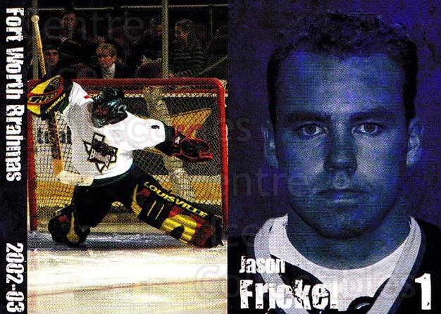 2002-03 Fort Worth Brahmas #2 Jason Fricker<br/>1 In Stock - $3.00 each - <a href=https://centericecollectibles.foxycart.com/cart?name=2002-03%20Fort%20Worth%20Brahmas%20%232%20Jason%20Fricker...&price=$3.00&code=721450 class=foxycart> Buy it now! </a>