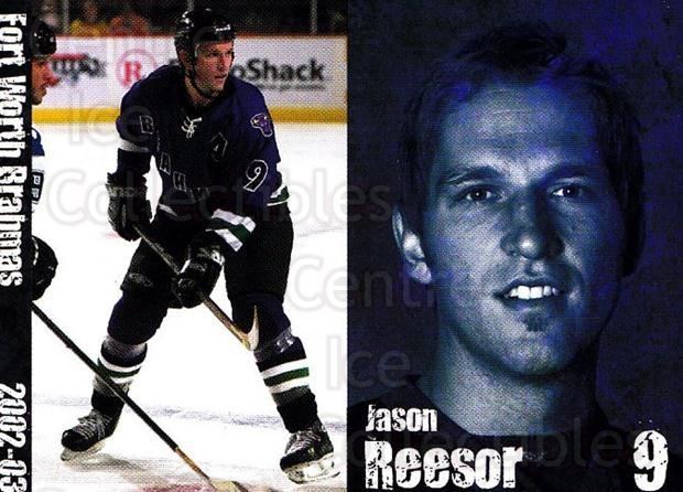 2002-03 Fort Worth Brahmas #12 Jason Reesor<br/>1 In Stock - $3.00 each - <a href=https://centericecollectibles.foxycart.com/cart?name=2002-03%20Fort%20Worth%20Brahmas%20%2312%20Jason%20Reesor...&price=$3.00&code=721460 class=foxycart> Buy it now! </a>