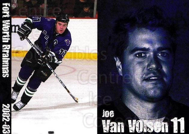 2002-03 Fort Worth Brahmas #14 Joe Van Volsen<br/>1 In Stock - $3.00 each - <a href=https://centericecollectibles.foxycart.com/cart?name=2002-03%20Fort%20Worth%20Brahmas%20%2314%20Joe%20Van%20Volsen...&price=$3.00&code=721462 class=foxycart> Buy it now! </a>