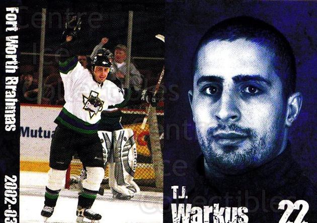 2002-03 Fort Worth Brahmas #15 TJ Warkus<br/>1 In Stock - $3.00 each - <a href=https://centericecollectibles.foxycart.com/cart?name=2002-03%20Fort%20Worth%20Brahmas%20%2315%20TJ%20Warkus...&price=$3.00&code=721463 class=foxycart> Buy it now! </a>