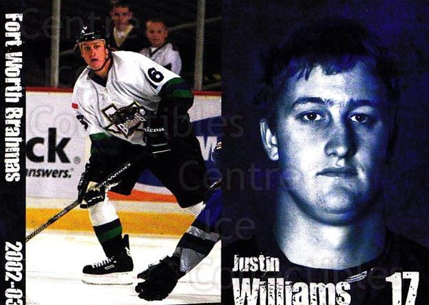 2002-03 Fort Worth Brahmas #17 Justin Williams<br/>1 In Stock - $3.00 each - <a href=https://centericecollectibles.foxycart.com/cart?name=2002-03%20Fort%20Worth%20Brahmas%20%2317%20Justin%20Williams...&price=$3.00&code=721465 class=foxycart> Buy it now! </a>
