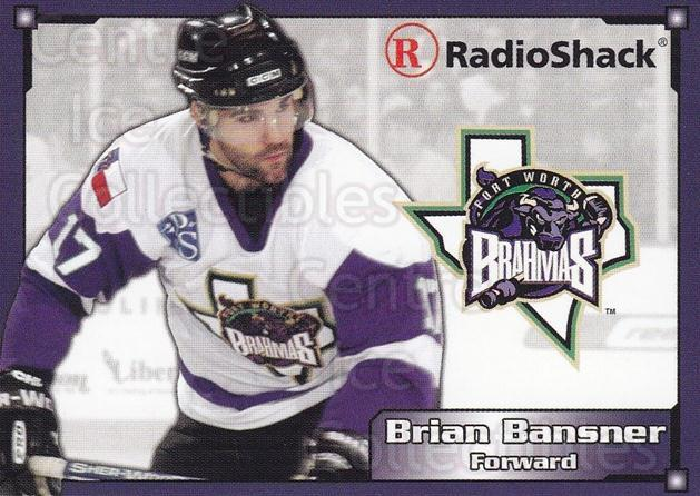 2004-05 Fort Worth Brahmas #2 Brian Bansner<br/>1 In Stock - $3.00 each - <a href=https://centericecollectibles.foxycart.com/cart?name=2004-05%20Fort%20Worth%20Brahmas%20%232%20Brian%20Bansner...&quantity_max=1&price=$3.00&code=721481 class=foxycart> Buy it now! </a>