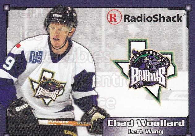2004-05 Fort Worth Brahmas #18 Chad Woollard<br/>1 In Stock - $3.00 each - <a href=https://centericecollectibles.foxycart.com/cart?name=2004-05%20Fort%20Worth%20Brahmas%20%2318%20Chad%20Woollard...&price=$3.00&code=721497 class=foxycart> Buy it now! </a>