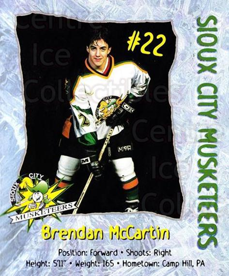 1998-99 Sioux City Musketeers #13 Brendan McCartin<br/>2 In Stock - $5.00 each - <a href=https://centericecollectibles.foxycart.com/cart?name=1998-99%20Sioux%20City%20Musketeers%20%2313%20Brendan%20McCarti...&quantity_max=2&price=$5.00&code=731521 class=foxycart> Buy it now! </a>