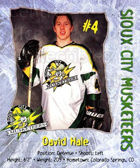 1999-00 Sioux City Musketeers #7 David Hale<br/>1 In Stock - $5.00 each - <a href=https://centericecollectibles.foxycart.com/cart?name=1999-00%20Sioux%20City%20Musketeers%20%237%20David%20Hale...&quantity_max=1&price=$5.00&code=731540 class=foxycart> Buy it now! </a>