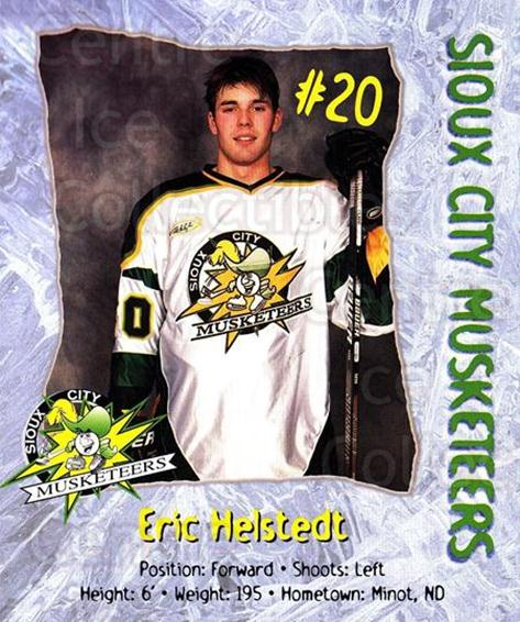 1999-00 Sioux City Musketeers #8 Eric Helstedt<br/>1 In Stock - $5.00 each - <a href=https://centericecollectibles.foxycart.com/cart?name=1999-00%20Sioux%20City%20Musketeers%20%238%20Eric%20Helstedt...&quantity_max=1&price=$5.00&code=731541 class=foxycart> Buy it now! </a>