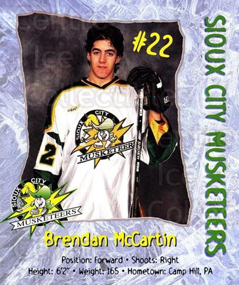 1999-00 Sioux City Musketeers #13 Brendan McCartin<br/>1 In Stock - $5.00 each - <a href=https://centericecollectibles.foxycart.com/cart?name=1999-00%20Sioux%20City%20Musketeers%20%2313%20Brendan%20McCarti...&quantity_max=1&price=$5.00&code=731546 class=foxycart> Buy it now! </a>