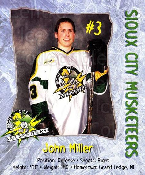 1999-00 Sioux City Musketeers #14 John Miller<br/>1 In Stock - $5.00 each - <a href=https://centericecollectibles.foxycart.com/cart?name=1999-00%20Sioux%20City%20Musketeers%20%2314%20John%20Miller...&quantity_max=1&price=$5.00&code=731547 class=foxycart> Buy it now! </a>