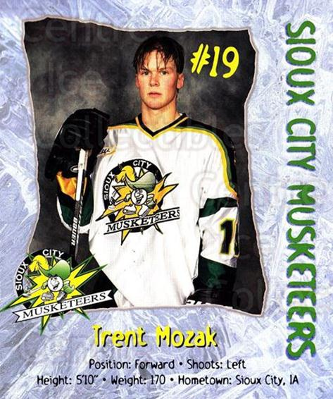 1999-00 Sioux City Musketeers #15 Trent Mozak<br/>1 In Stock - $5.00 each - <a href=https://centericecollectibles.foxycart.com/cart?name=1999-00%20Sioux%20City%20Musketeers%20%2315%20Trent%20Mozak...&quantity_max=1&price=$5.00&code=731548 class=foxycart> Buy it now! </a>