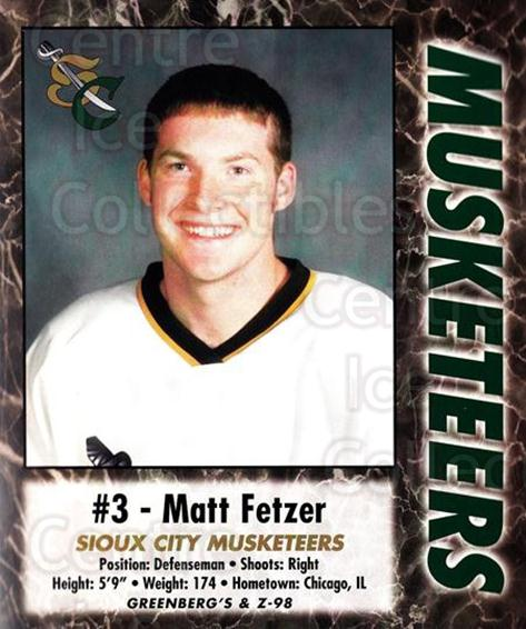 2000-01 Sioux City Musketeers #6 Matt Fetzer<br/>1 In Stock - $5.00 each - <a href=https://centericecollectibles.foxycart.com/cart?name=2000-01%20Sioux%20City%20Musketeers%20%236%20Matt%20Fetzer...&quantity_max=1&price=$5.00&code=731560 class=foxycart> Buy it now! </a>