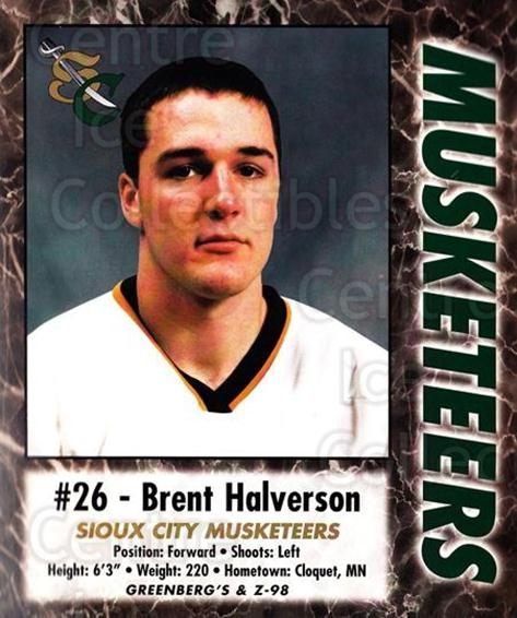2000-01 Sioux City Musketeers #10 Brent Halverson<br/>1 In Stock - $5.00 each - <a href=https://centericecollectibles.foxycart.com/cart?name=2000-01%20Sioux%20City%20Musketeers%20%2310%20Brent%20Halverson...&quantity_max=1&price=$5.00&code=731564 class=foxycart> Buy it now! </a>