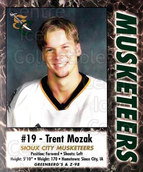 2000-01 Sioux City Musketeers #19 Trent Mozak<br/>1 In Stock - $5.00 each - <a href=https://centericecollectibles.foxycart.com/cart?name=2000-01%20Sioux%20City%20Musketeers%20%2319%20Trent%20Mozak...&quantity_max=1&price=$5.00&code=731573 class=foxycart> Buy it now! </a>