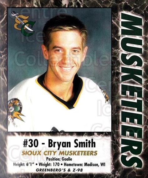 2000-01 Sioux City Musketeers #25 Bryan Smith<br/>1 In Stock - $5.00 each - <a href=https://centericecollectibles.foxycart.com/cart?name=2000-01%20Sioux%20City%20Musketeers%20%2325%20Bryan%20Smith...&quantity_max=1&price=$5.00&code=731579 class=foxycart> Buy it now! </a>