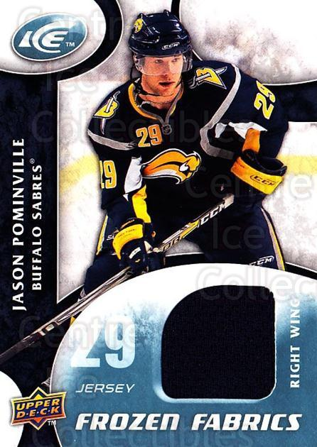 2009-10 UD Ice Frozen Fabrics #JP Jason Pominville<br/>1 In Stock - $5.00 each - <a href=https://centericecollectibles.foxycart.com/cart?name=2009-10%20UD%20Ice%20Frozen%20Fabrics%20%23JP%20Jason%20Pominvill...&quantity_max=1&price=$5.00&code=732461 class=foxycart> Buy it now! </a>