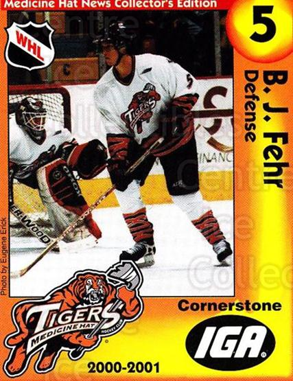 2000-01 Medicine Hat Tigers #4 BJ Fehr<br/>2 In Stock - $3.00 each - <a href=https://centericecollectibles.foxycart.com/cart?name=2000-01%20Medicine%20Hat%20Tigers%20%234%20BJ%20Fehr...&quantity_max=2&price=$3.00&code=739708 class=foxycart> Buy it now! </a>