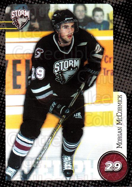 1999-00 Guelph Storm #25 Morgan McCormick<br/>1 In Stock - $3.00 each - <a href=https://centericecollectibles.foxycart.com/cart?name=1999-00%20Guelph%20Storm%20%2325%20Morgan%20McCormic...&quantity_max=1&price=$3.00&code=76041 class=foxycart> Buy it now! </a>