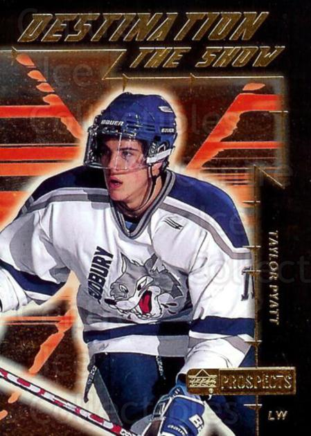 1999-00 UD CHL Prospects Destination the Show #6 Taylor Pyatt<br/>6 In Stock - $2.00 each - <a href=https://centericecollectibles.foxycart.com/cart?name=1999-00%20UD%20CHL%20Prospects%20Destination%20the%20Show%20%236%20Taylor%20Pyatt...&quantity_max=6&price=$2.00&code=81188 class=foxycart> Buy it now! </a>